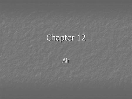 Chapter 12 Air. 12-1 Causes of Air Pollution Clean air = mostly nitrogen and oxygen gases Clean air = mostly nitrogen and oxygen gases Air pollution is.