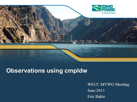 Observations using cmpldw WECC MVWG Meeting June 2015 Eric Bakie.