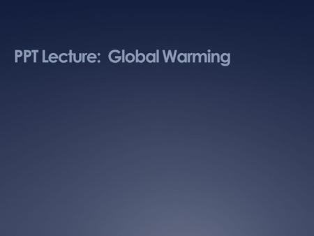 PPT Lecture: Global Warming. Slide 2 - Greenhouse Effect The process of the atmosphere trapping heat from the sun. Without the atmosphere, heat would.