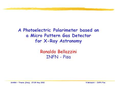 X-Ray Polarimetry with Micro Pattern Gas Detectors SAMBA – Trieste (Italy) 27/29 May 2002 R.Bellazzini - INFN Pisa A Photoelectric Polarimeter based on.