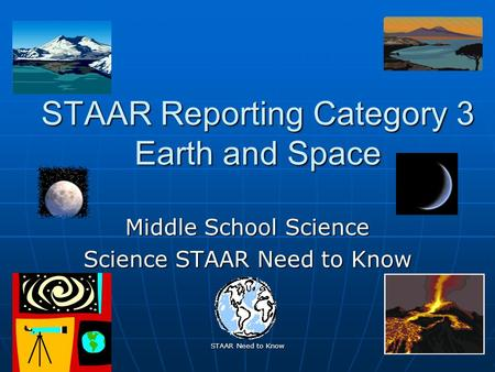 STAAR Need to Know 1 STAAR Reporting Category 3 Earth and Space Middle School Science Science STAAR Need to Know.