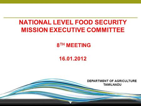 1 NATIONAL LEVEL FOOD SECURITY MISSION EXECUTIVE COMMITTEE 8 TH MEETING 16.01.2012 DEPARTMENT OF AGRICULTURE TAMILNADU.