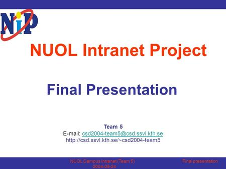 NUOL Campus Intranet (Team 5) Final presentation 2004-05-24 NUOL Intranet Project Final Presentation Team 5