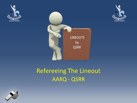 Refereeing The Lineout AARQ - QSRR. Law 19: Touch & Lineout When is the ball in touch? – Who gets to throw the ball in? – Where is the lineout? How to.