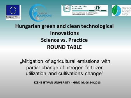 "Hungarian green and clean technological innovations Science vs. Practice ROUND TABLE "" Mitigation of agricultural emissions with partial change of nitrogen."