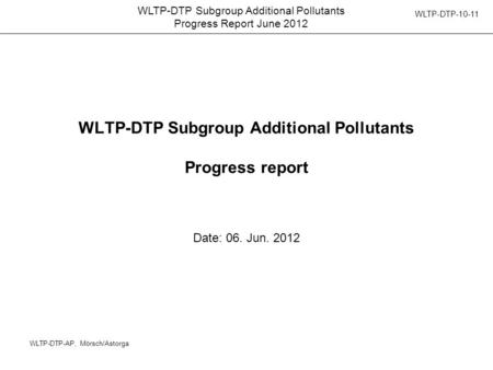 WLTP-DTP Subgroup Additional Pollutants Progress Report June 2012 WLTP-DTP-AP, Mörsch/Astorga WLTP-DTP Subgroup Additional Pollutants Progress report Date: