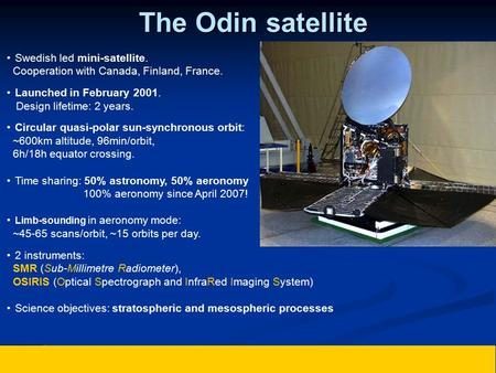The Odin satellite Swedish led mini-satellite. Cooperation with Canada, Finland, France. Launched in February 2001. Design lifetime: 2 years. Circular.