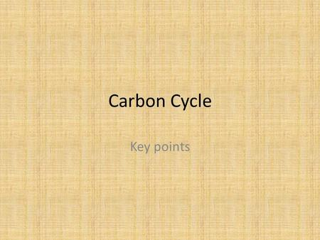 Carbon Cycle Key points.