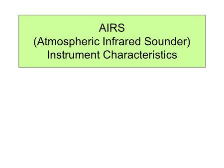 AIRS (Atmospheric Infrared Sounder) Instrument Characteristics.