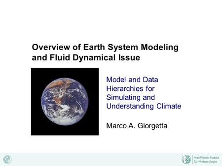 Model and Data Hierarchies for Simulating and Understanding Climate Marco A. Giorgetta Overview of Earth System Modeling and Fluid Dynamical Issue.