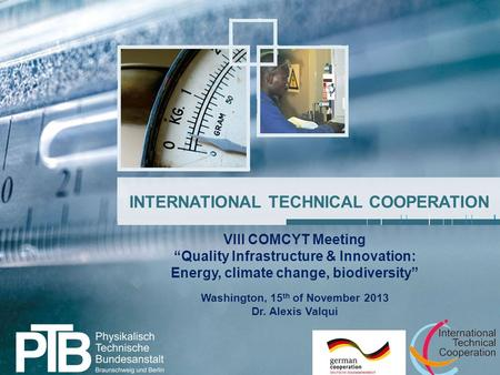 "1 INTERNATIONAL TECHNICAL COOPERATION VIII COMCYT Meeting ""Quality Infrastructure & Innovation: Energy, climate change, biodiversity"" Washington, 15 th."