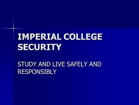IMPERIAL COLLEGE SECURITY STUDY AND LIVE SAFELY AND RESPONSIBLY.