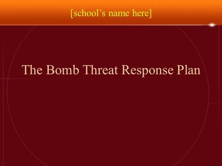 The Bomb Threat Response Plan [school's name here]