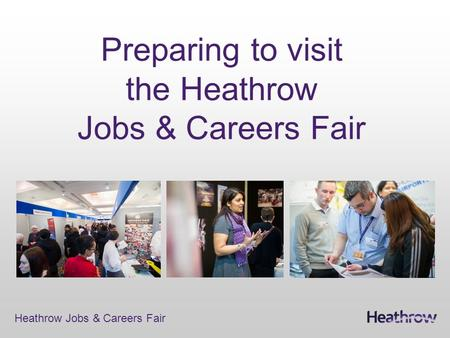 Heathrow Jobs & Careers Fair Preparing to visit the Heathrow Jobs & Careers Fair.