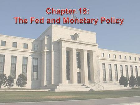 15.1 I.The Federal Reserve was created in 1913 by Congress: main function is to control the money supply. A.The Fed is owned by member banks B.The.