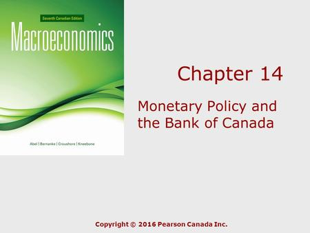 Chapter 14 Monetary Policy and the Bank of Canada Copyright © 2016 Pearson Canada Inc.