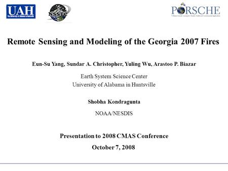 Remote Sensing and Modeling of the Georgia 2007 Fires Eun-Su Yang, Sundar A. Christopher, Yuling Wu, Arastoo P. Biazar Earth System Science Center University.