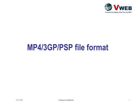 2/21/2006 Company Confidential 1 MP4/3GP/PSP file format.