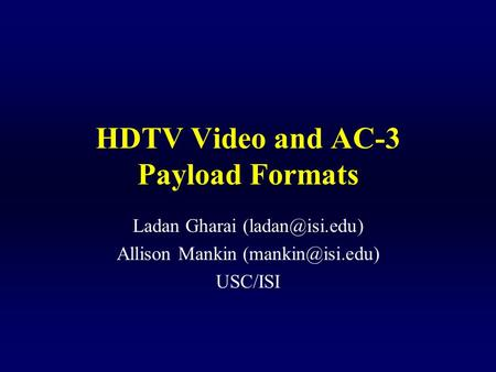 HDTV Video and AC-3 Payload Formats Ladan Gharai Allison Mankin USC/ISI.