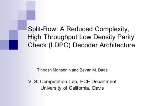 Tinoosh Mohsenin and Bevan M. Baas VLSI Computation Lab, ECE Department University of California, Davis Split-Row: A Reduced Complexity, High Throughput.