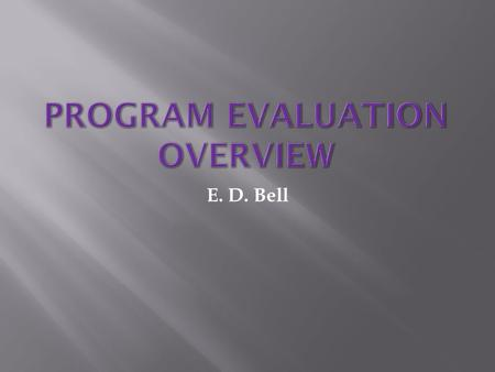 E. D. Bell.  Kapp & Anderson (2010) argue that the program evaluation process has eight steps that are fluid, dynamic, and interdependent, i.e., they.
