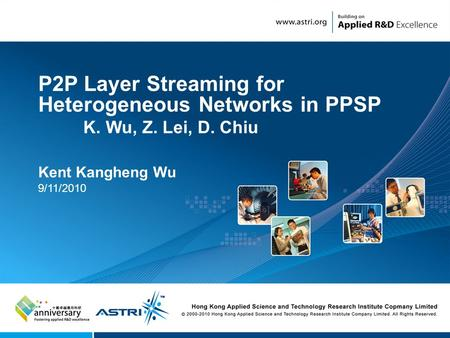 1 P2P Layer Streaming for Heterogeneous Networks in PPSP K. Wu, Z. Lei, D. Chiu Kent Kangheng Wu 9/11/2010.