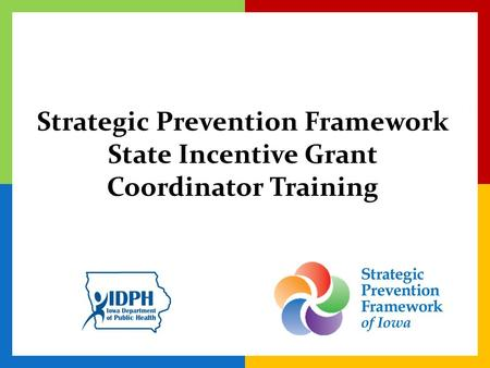 Strategic Prevention Framework State Incentive Grant Coordinator Training.
