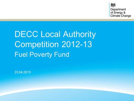 DECC Local Authority Competition 2012-13 Fuel Poverty Fund 23.04.2013.