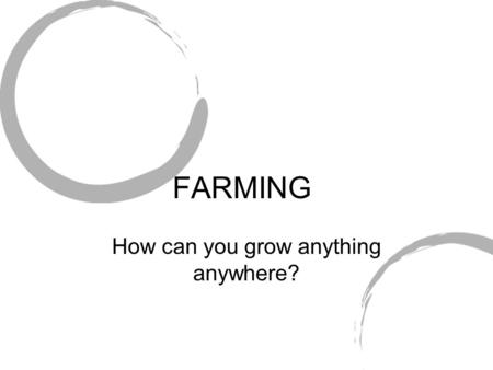 FARMING How can you grow anything anywhere? Food and farming To be able to describe the difference between arable and pastoral farming. Starter: Where.