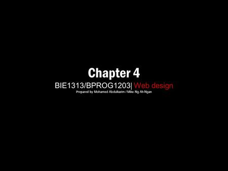 Chapter 4 BIE1313/BPROG1203 | Web design Prepared by Mohamed Abdulkarim / Mike Ng Ah Ngan.
