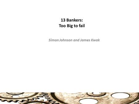 13 Bankers: Too Big to fail Simon Johnson and James Kwak.