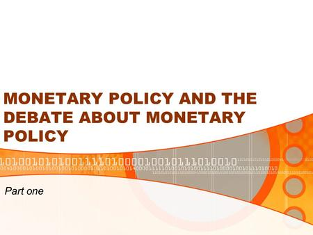 MONETARY POLICY AND THE DEBATE ABOUT MONETARY POLICY Part one.