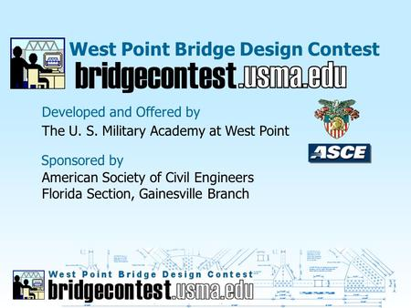 West Point Bridge Design Contest Developed and Offered by bridgecontest The U. S. Military Academy at West Point Sponsored by American Society of Civil.