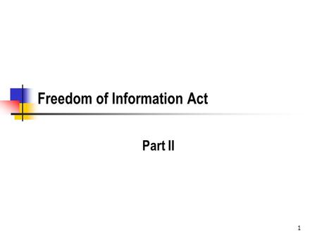 1 Freedom of Information Act Part II. 2 Exemption 3.--Information Exempt Under Other Laws The third exemption incorporates into the FOIA other laws that.