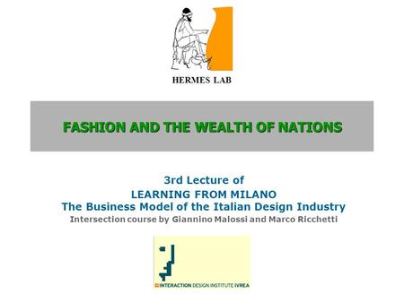 FASHION AND THE WEALTH OF NATIONS 3rd Lecture of LEARNING FROM MILANO The Business Model of the Italian Design Industry Intersection course by Giannino.
