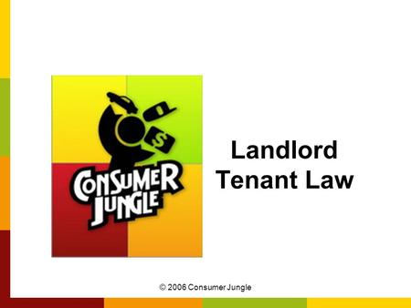 © 2006 Consumer Jungle Landlord Tenant Law. © 2006 Consumer Jungle The Players Tenant: Somebody who rents a house or apartment for a fixed period of time.