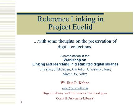 1 Reference Linking in Project Euclid …with some thoughts on the preservation of digital collections. A presentation at the Workshop on Linking and searching.