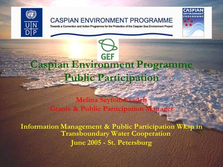 Caspian Environment Programme Public Participation Melina Seyfollahzadeh Grants & Public Participation Manager Information Management & Public Participation.