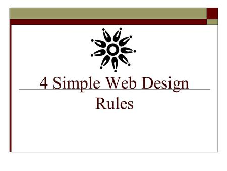 4 Simple Web Design Rules. Your Web Site Should Be Easy To Read  Choose your text and background colors very carefully  Don't use backgrounds that obscure.