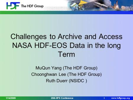 1/14/200925th IIPS Conference 1 Challenges to Archive and Access NASA HDF-EOS Data in the long Term MuQun Yang (The HDF Group) Choonghwan Lee (The HDF.
