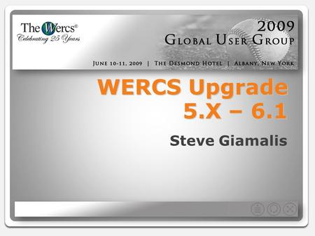 WERCS Upgrade 5.X – 6.1 Steve Giamalis. Major Changes This upgrade is very significant in terms of technology, functionality, structure, and environment.