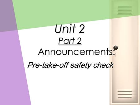 Unit 2 Part 2 Announcements: Pre-take-off safety check.