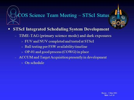 Keyes - 5 Mar 2001 Slide 1 of 16 COS Science Team Meeting – STScI Status  STScI Integrated Scheduling System Development – TIME-TAG (primary science mode)