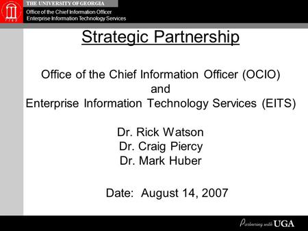 THE UNIVERSITY OF GEORGIA Office of the Chief Information Officer Enterprise Information Technology Services Strategic Partnership Office of the Chief.