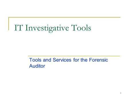 1 IT Investigative Tools Tools and Services for the Forensic Auditor.