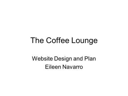 The Coffee Lounge Website Design and Plan Eileen Navarro.