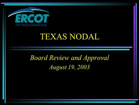 TEXAS NODAL Board Review and Approval August 19, 2003.