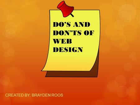 CREATED BY: BRAYDEN ROOS DO'S AND DON'TS OF WEB DESIGN.