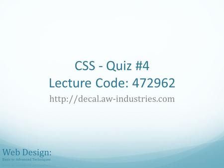 CSS - Quiz #4 Lecture Code: 472962