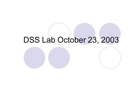 "DSS Lab October 23, 2003. Input Analyzer Create text file of data Save text file as:  Textfile.dst Open input analyzer Click ""new"" icon Click ""use existing."